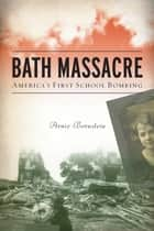 Bath Massacre: America's First School Bombing ebook by Arnie Bernstein