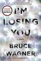 I'm Losing You ebook by Bruce Wagner