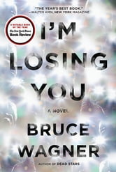 I'm Losing You - A Novel ebook by Bruce Wagner