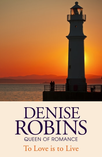 To Love is to Live eBook by Denise Robins
