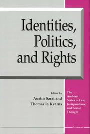 Identities, Politics, and Rights ebook by Austin Sarat,Thomas R. Kearns