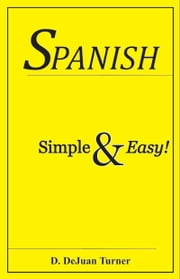 Spanish Simple & Easy! ebook by D. DeJuan Turner