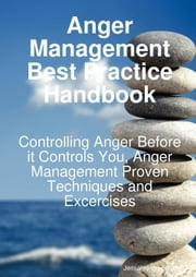 Anger Management Best Practice Handbook: Controlling Anger Before it Controls You - Anger Management Proven Techniques and Exercises ebook by Woodruff, Jessalyn