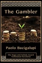 The Gambler ebook by Paolo Bacigalupi