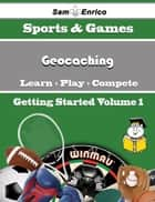 A Beginners Guide to Geocaching (Volume 1) - A Beginners Guide to Geocaching (Volume 1) ebook by Chelsie Kenny