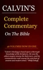 Calvin's Complete Commentary on the Bible (46 Volumes in 1) ebook by Calvin, John
