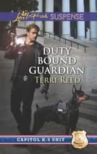 Duty Bound Guardian - Faith in the Face of Crime ebook by Terri Reed