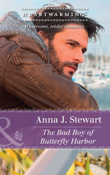 The Bad Boy Of Butterfly Harbor (Mills & Boon Heartwarming) ebook by Anna J. Stewart