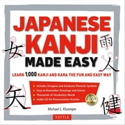 Japanese Kanji Made Easy - (JLPT Levels N5 - N2) Learn 1,000 Kanji and Kana the Fun and Easy Way ebook by Michael L. Kluemper