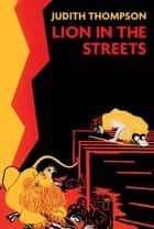 Lion In The Streets ebook by Judith Thompson