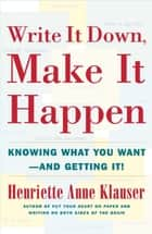 Write It Down Make It Happen ebook by Henriette Anne Klauser