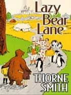 Lazy Bear Lane ebook by Thorne Smith