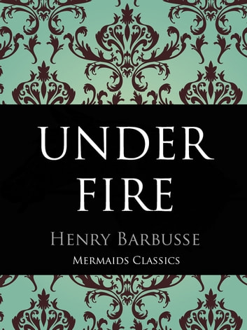 Under Fire - The Story of a Squad ebook by Henry Barbusse