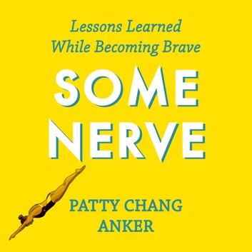 Some Nerve - Lessons Learned While Becoming Brave audiobook by Patty Chang Anker