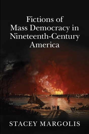 Fictions of Mass Democracy in Nineteenth-Century America ebook by Stacey Margolis