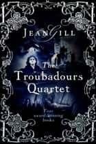 The Troubadours Quartet Boxset - Song at Dawn, Bladesong, Plaint for Provence, Song Hereafter ebook by
