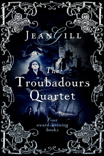 The Troubadours Quartet Boxset - Song at Dawn, Bladesong, Plaint for Provence, Song Hereafter ebook by Jean Gill