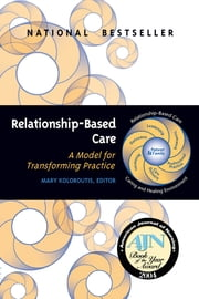 Relationship-Based Care - A Model for Transforming Practice ebook by