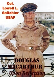 Douglas MacArthur - Upon Reflection ebook by Col. Lowell L. Snitchler USAF