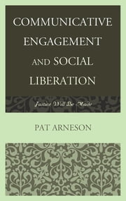 Communicative Engagement and Social Liberation - Justice Will Be Made ebook by Patricia Arneson