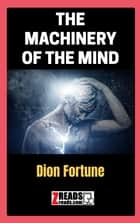 THE MACHINERY OF THE MIND ebook by Dion Fortune, James M. Brand