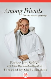 Among Friends - Stories from the Journey ebook by Father Jim Sichko,Jonathan Ryan,Chef John Besh,Chas Allen