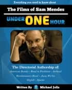 The Films of Sam Mendes Under One Hour ebook by Michael Jolls