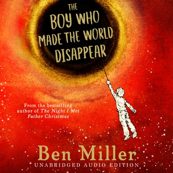 The Boy Who Made the World Disappear audiobook by Ben Miller