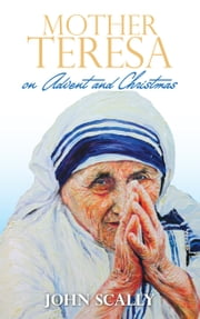 Mother Teresa on Advent and Christmas ebook by John  Scally