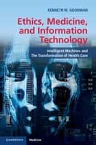 Ethics, Medicine, and Information Technology ebook by Kenneth W. Goodman