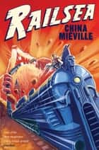 Railsea ebook by China Mieville