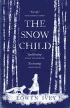 The Snow Child - The Richard and Judy Bestseller ebook by Eowyn Ivey