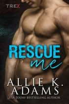 Rescue Me ebook by Allie K. Adams
