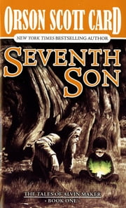 Seventh Son - The Tales of Alvin Maker, Volume I ebook by Orson Scott Card