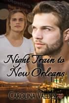Night Train to New Orleans ebook by Carolina Valdez