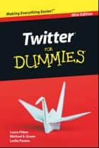 Twitter For Dummies, Mini Edition ebook by Laura Fitton, Michael Gruen, Leslie Poston