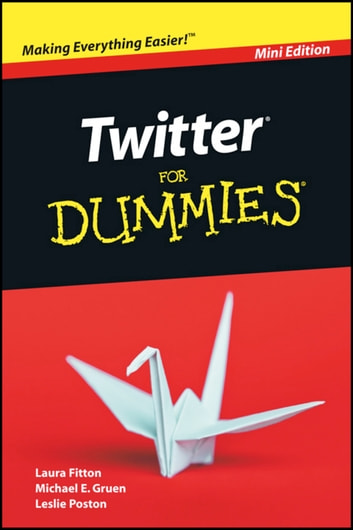 Twitter For Dummies, Mini Edition ebook by Laura Fitton,Michael Gruen,Leslie Poston