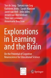 Explorations in Learning and the Brain - On the Potential of Cognitive Neuroscience for Educational Science ebook by Kathleen Jenks,Sarah Manlove,Jelle Jolles,Annemarie Boschloo,Ton de de Jong,Tamara van Gog,Janet van Hell,Jeroen van Merrienboer,Theo van Leeuwen