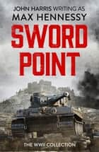 Swordpoint - The WWII Collection ebook by Max Hennessy
