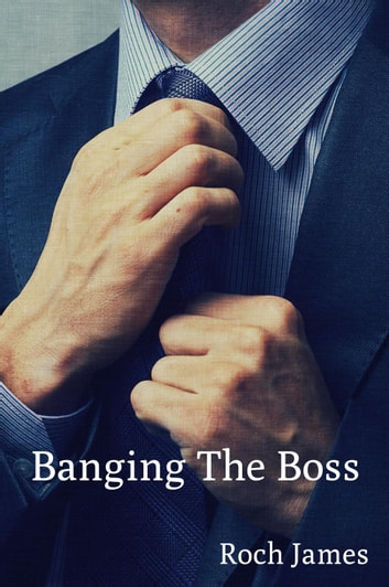 Banging the Boss ebook by Roch James