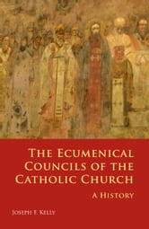 The Ecumenical Councils of the Catholic Church - A History ebook by Joseph F. Kelly PhD