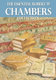 The Essential Robert W. Chambers Collection ebook by Robert W. Chambers