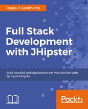 Full Stack Development with JHipster ebook by Deepu K Sasidharan