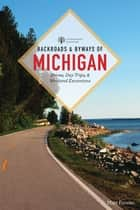 Backroads & Byways of Michigan (Third Edition) (Backroads & Byways) ebook by Matt Forster