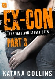 Ex-Con: Part 3 - The Harrison Street Crew ebook by Katana Collins