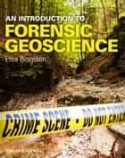 An Introduction to Forensic Geoscience ebook by Elisa Bergslien