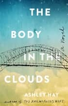 The Body in the Clouds - A Novel ebook by Ashley Hay