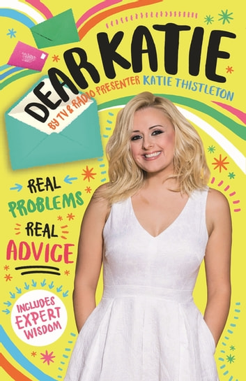 Dear Katie - Real advice on real life problems with expert tips ebook by Katie Thistleton,Radha Modgil,Sally Angel