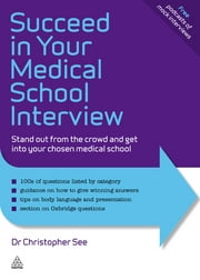 Succeed in Your Medical School Interview: Stand Out from the Crowd and Get into Your Chosen Medical School - Stand Out from the Crowd and Get into Your Chosen Medical School ebook by Christopher See