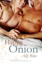 The Happy Onion ebook by Ally Blue